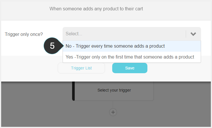 Setting up a trigger Step 5 : Select the No-trigger every time someone adds a product