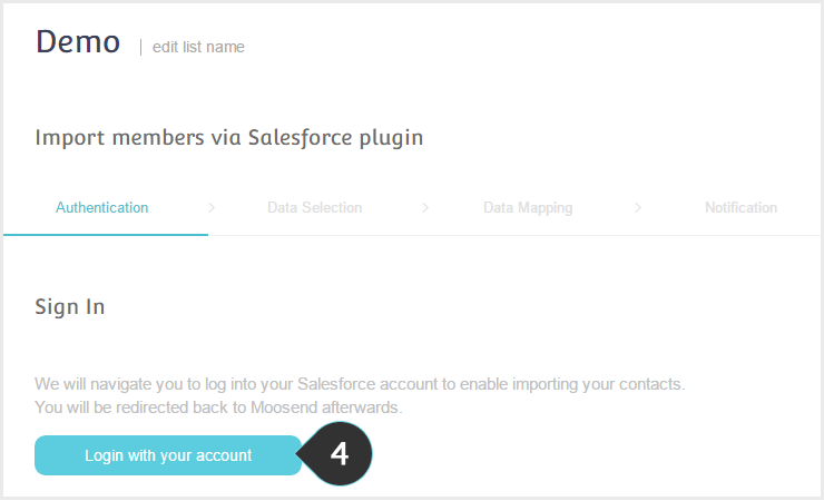 Import your Salesforce contacts to your Moosend account Step 4 : Click on the button to login to your Salesforce account